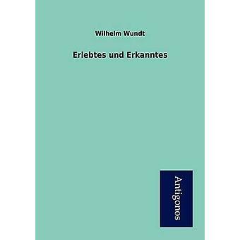Erlebtes und Erkanntes by Wundt & Wilhelm