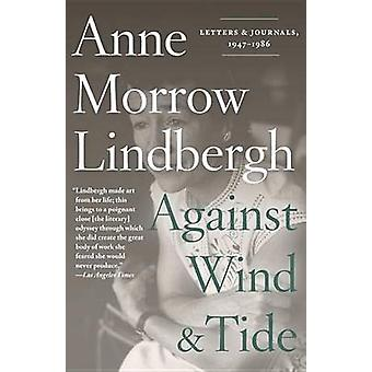 Against Wind and Tide - Letters and Journals - 1947-1986 by Anne Morro