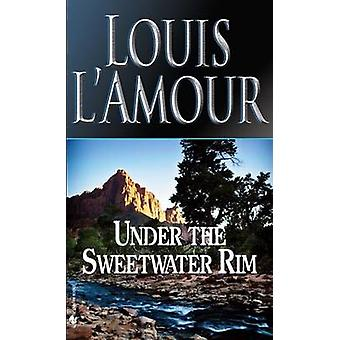 Under the Sweetwater Rim (New edition) by Louis L'Amour - 97805532476