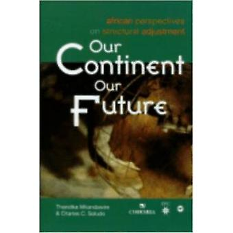 Our Continent - Our Future - African Perspectives on Structural Adjust