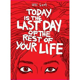 Today Is The Last Day Of The Rest Of Your Life by Ulli Lust - 9781606