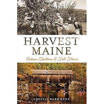 Harvest Maine - Autumn Traditions & Fall Flavors by Crystal Ward Kent