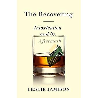 The Recovering - Intoxication and its Aftermath by Leslie Jamison - 97