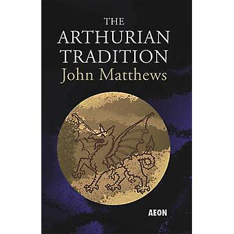 The Arthurian Tradition by John Matthews - 9781904658429 Book