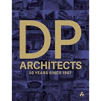 DP Architects - 50 Years Since 1967 by Architects Dp - 9781911339137 B