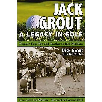 Jack Grout - A Legacy in Golf - Pioneer Tour Pro & Teacher to Jack Nic