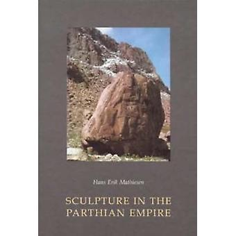 Sculpture in the Parthian Empire - A Study in Chronology by Hans Erik