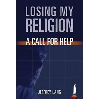 Losing My Religion - A Call for Help by Jefferey Lang - 9781590080276