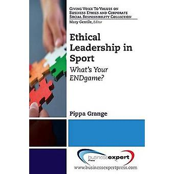 Ethical Leadership in Sport Whats Your Endgame by Grange & Pippa