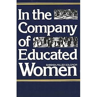 In the Company of Educated Women - A History of Women and Higher Educa