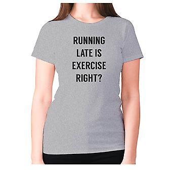 Womens funny gym t-shirt slogan tee ladies workout - Running late is exercise right
