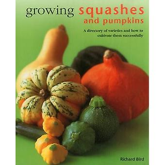 Growing Squashes  Pumpkins by Bird Richard