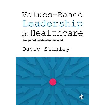 ValuesBased Leadership in Healthcare by David Stanley