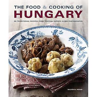 The Food and Cooking of Hungary  65 Traditional Recipes from Central Europe in 300 Photographs by Silvena Rowe