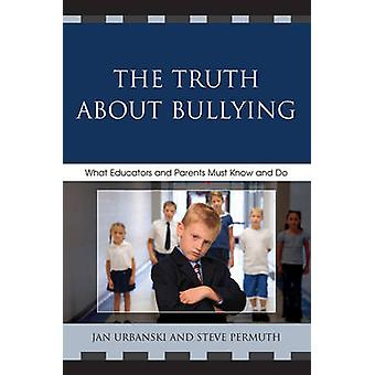Truth about Bullying What Educators and Parents Must Know and Do by Urbanksi & Jan