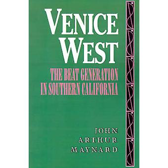Venice West The Beat Generation in Southern California by Maynard & John Arthur