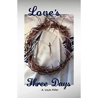 Loves Three Days by Miller & A. Louis