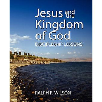 Jesus and the Kingdom of God Discipleship Lessons by Wilson & Ralph F