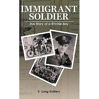 Immigrant Soldier The Story of a Ritchie Boy by LangSlattery & Kathryn