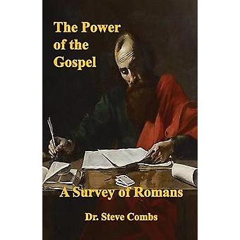 The Power of the Gospel A Survey of Romans by Combs & Steve