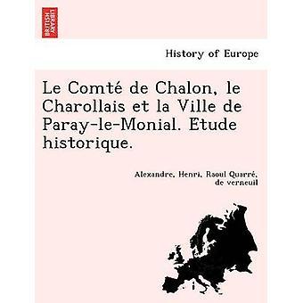 Le Comte de Chalon le Charollais et la Ville de ParayleMonial. Etude historique. by Quarre & de verneuil & Alexandre & Henri