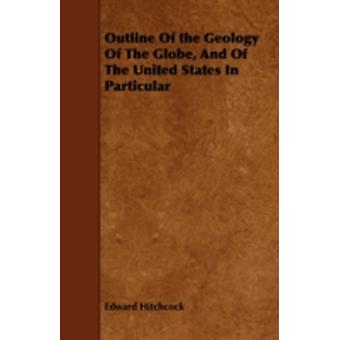 Outline Of the Geology Of The Globe And Of The United States In Particular by Hitchcock & Edward