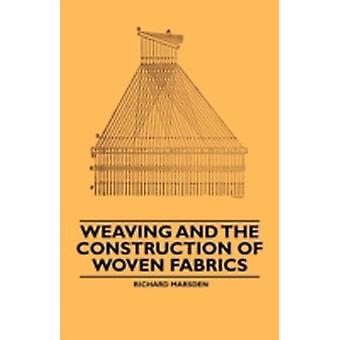 Weaving and the Construction of Woven Fabrics by Marsden & Richard