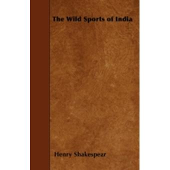 The Wild Sports of India by Shakespear & Henry