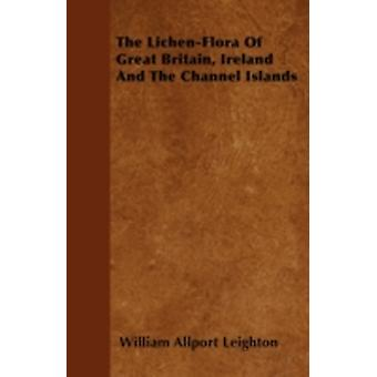 The LichenFlora Of Great Britain Ireland And The Channel Islands by Leighton & William Allport