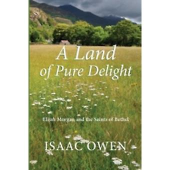 A Land of Pure Delight Elijah Morgan and the Saints of Bethel by Owen & Isaac
