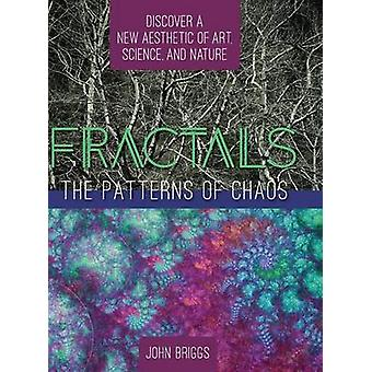 Fractals The Patterns of Chaos Discovering a New Aesthetic of Art Science and Nature A Touchstone Book by Briggs & John
