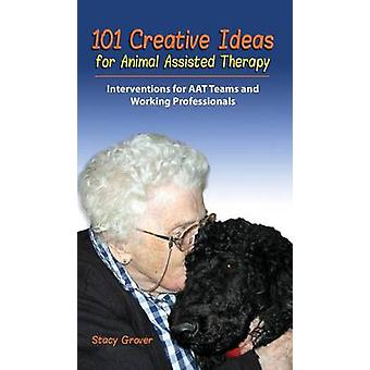 101 Creative Ideas for Animal Assisted Therapy by Grover & Stacy