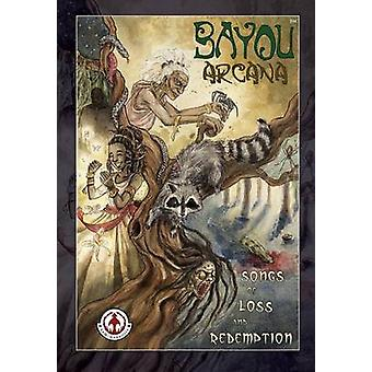 Bayou Arcana Songs of Loss and Redemption by Various Male Writers