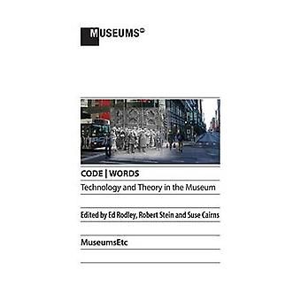 CODE   WORDS Technology  Theory in the Museum by Rodley & Ed
