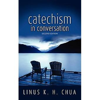 Catechism in Conversation by Chua & Linus K. H.