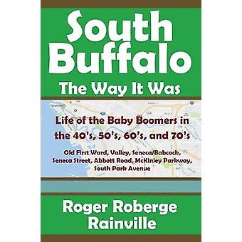 South  Buffalo The Way It Was by Rainville & Roger Roberge