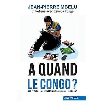 A quand le CongoRflexions  propositions pour une renaissance panafricaine by Mbelu & JeanPierre