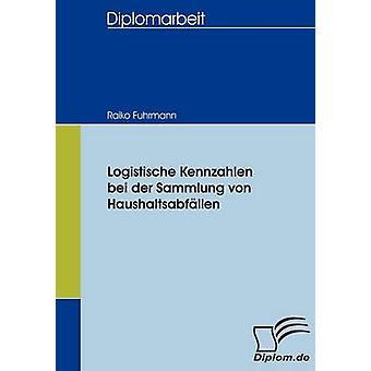 Logistische Kennzahlen bei der Sammlung von Haushaltsabfllen by Fuhrmann & Raiko