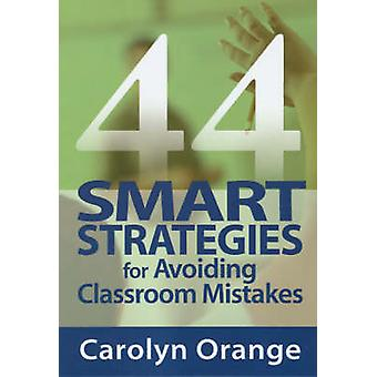 44 Smart Strategies for Avoiding Classroom Mistakes by Orange & Carolyn