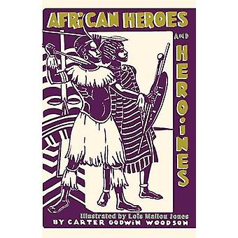 African Heroes and Heroines by Woodson & Carter Godwin