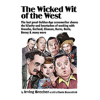 The Wicked Wit of the West The Last Great GoldenAge Screenwriter Shares the Hilarity and Heartaches of Working with Groucho Garland Gleason B by Brecher & Irving