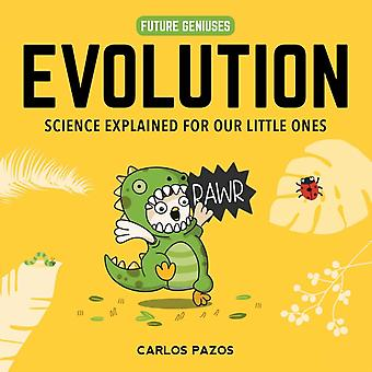 Evolution for Smart Kids A Little Scientists Guide to the Origins of Life von Carlos Pazos