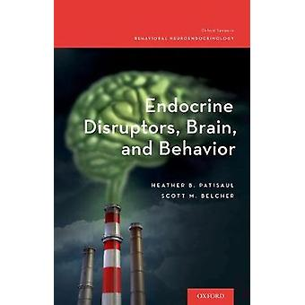 Endocrine Disruptors - Brain - and Behavior by Heather B. Patisaul -