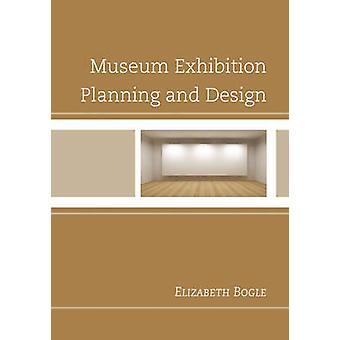 Museum Exhibition Planning and Design by Elizabeth Bogle - 9780759122