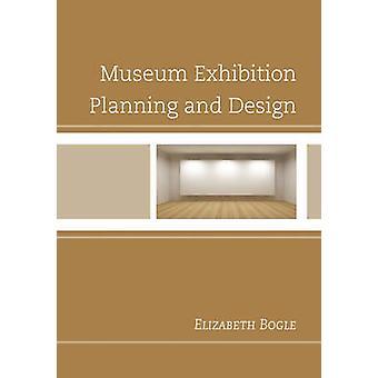 Pianificazione e progettazione di un'esposizione museale di Elizabeth Bogle - 9780759122