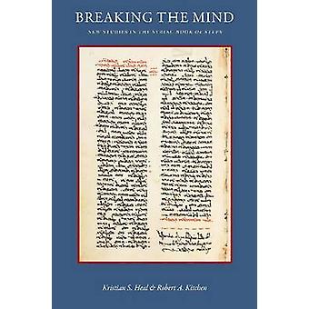 Breaking the Mind - New Studies in the Syriac  -Book of Steps - by Krist