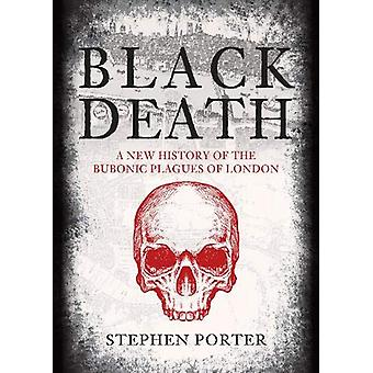 Black Death - A New History of the Bubonic Plagues of London by Stephe