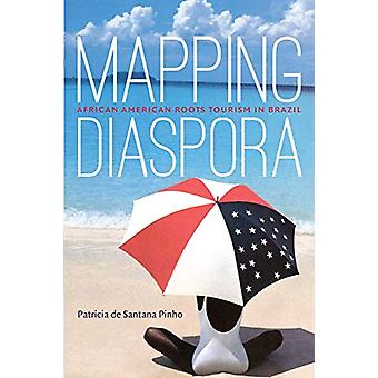 Mapping Diaspora - African American Roots Tourism in Brazil by Patrici