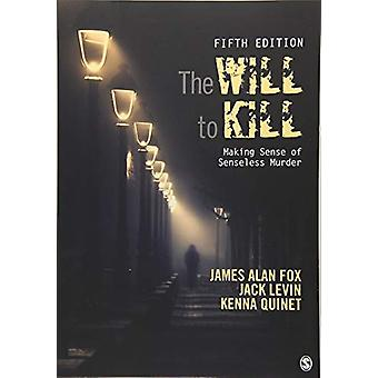 The Will To Kill - Making Sense of Senseless Murder by James Alan Fox