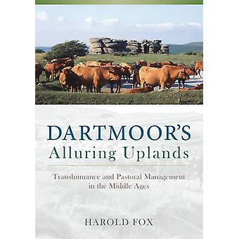 Dartmoor's Alluring Uplands - Transhumance and Pastoral Management in